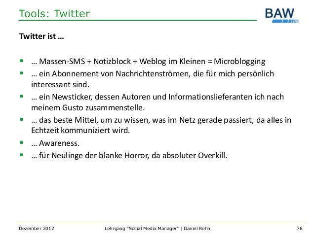 Tools: TwitterTwitter ist … … Massen-SMS + Notizblock + Weblog im Kleinen = Microblogging … ein Abonnement von Nachricht...
