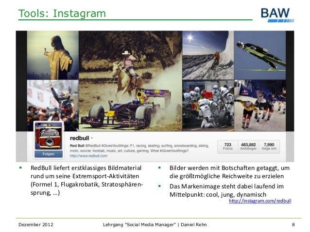 Tools: Instagram   RedBull liefert erstklassiges Bildmaterial            Bilder werden mit Botschaften getaggt, um    ru...