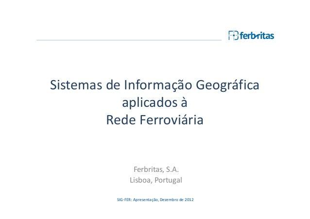 Sistemas de Informação Geográfica           aplicados à         Rede Ferroviária                 Ferbritas, S.A.          ...