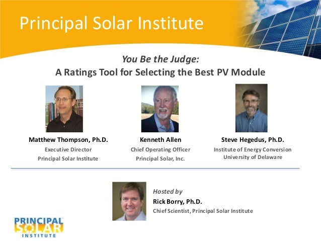 Principal Solar Institute                          You Be the Judge:          A Ratings Tool for Selecting the Best PV Mod...