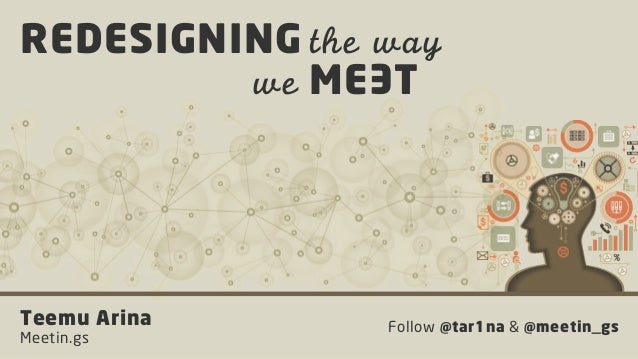 REDESIGNING the way         we ME T               ETeemu Arina     Follow @tar1na & @meetin_gsMeetin.gs