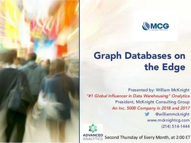 """Graph Databases on the Edge Presented by: William McKnight """"#1 Global Influencer in Data Warehousing"""" Onalytica President,..."""