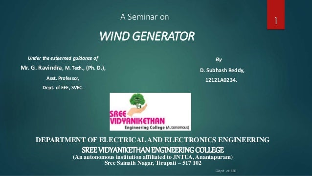 WIND GENERATOR Under the esteemed guidance of Mr. G. Ravindra, M. Tech., (Ph. D.), Asst. Professor, Dept. of EEE, SVEC. By...