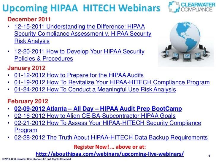Upcoming HIPAA HITECH Webinars    December 2011    • 12-15-2011 Understanding the Difference: HIPAA      Security Complian...