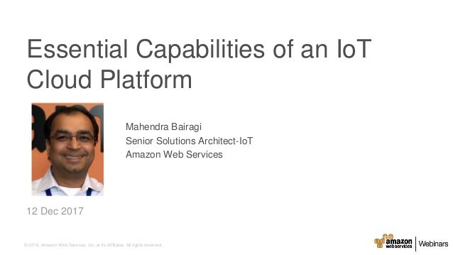 © 2016, Amazon Web Services, Inc. or its Affiliates. All rights reserved. Mahendra Bairagi Senior Solutions Architect-IoT ...