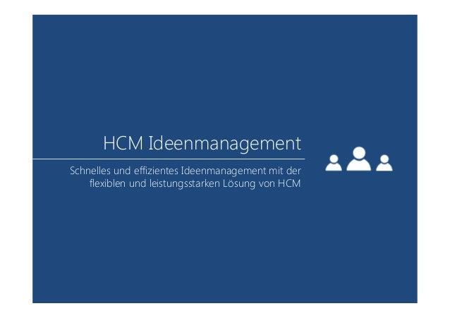 HCM Ideenmanagement Schnelles und effizientes Ideenmanagement mit der flexiblen und leistungsstarken Lösung von HCM
