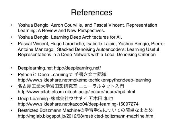 References•   Yoshua Bengio, Aaron Courville, and Pascal Vincent. Representation     Learning: A Review and New Perspecti...