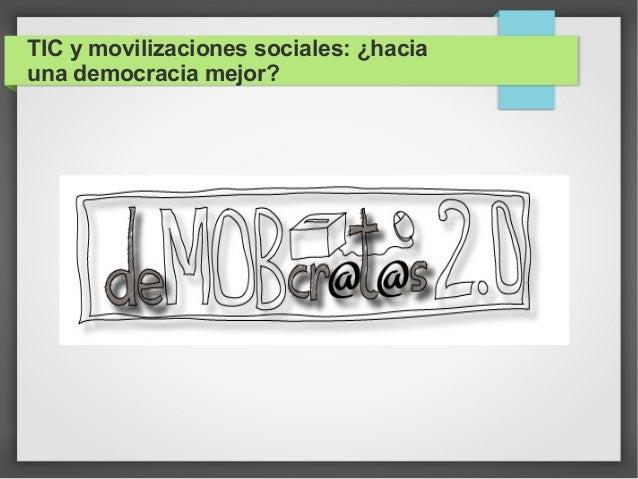 TIC y movilizaciones sociales: ¿haciauna democracia mejor?