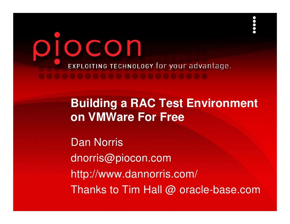 Building a RAC Test Environmenton VMWare For FreeDan Norrisdnorris@piocon.comd     i @ ihttp://www.dannorris.com/Thanks to...