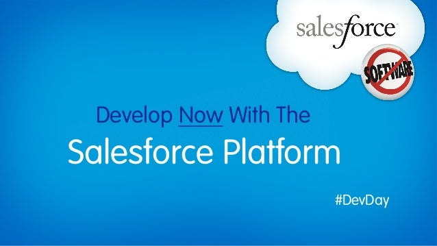 Develop Now With TheSalesforce Platform                        #DevDay