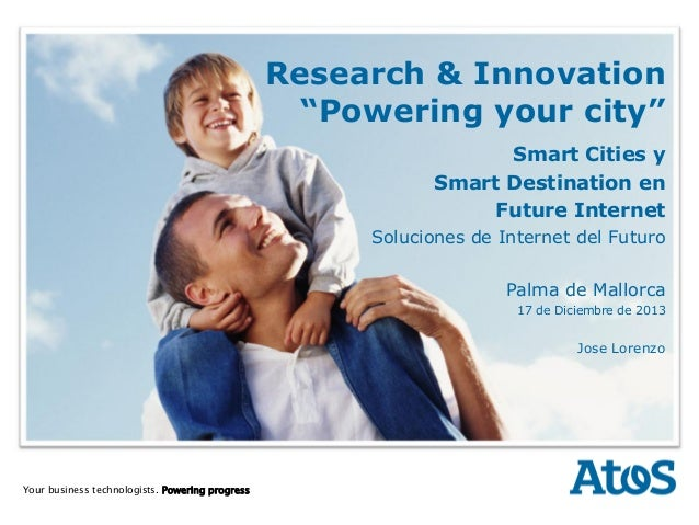 """18/12/2013 Research & Innovation  Research & Innovation """"Powering your city"""" Smart Cities y Smart Destination en Future In..."""