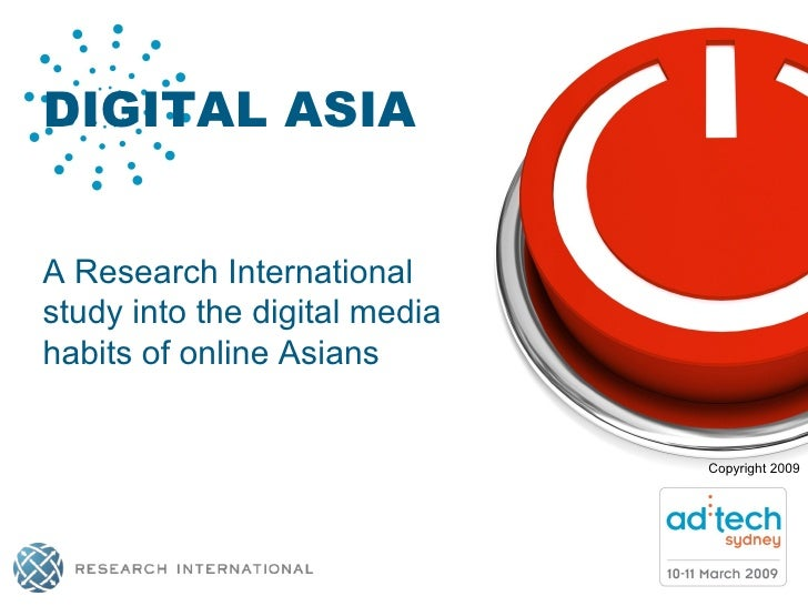 Copyright 2009 DIGITAL ASIA A Research International study into the digital media habits of online Asians
