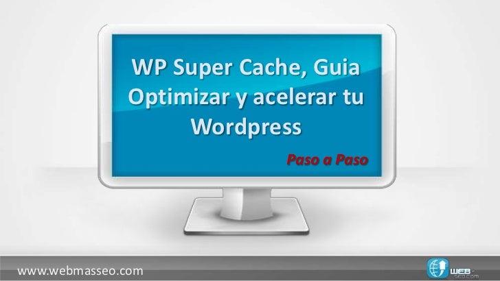 WP Super Cache, Guia              Optimizar y acelerar tu                   Wordpress                             Paso a P...