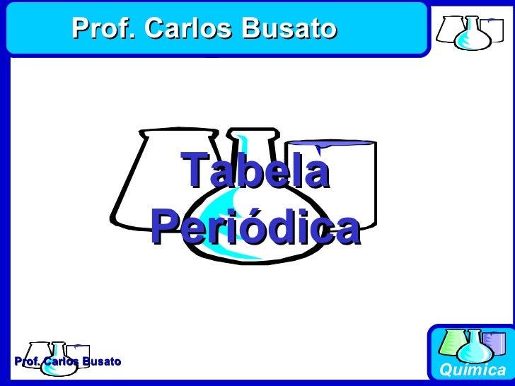 Tabela Periódica Prof. Carlos Busato