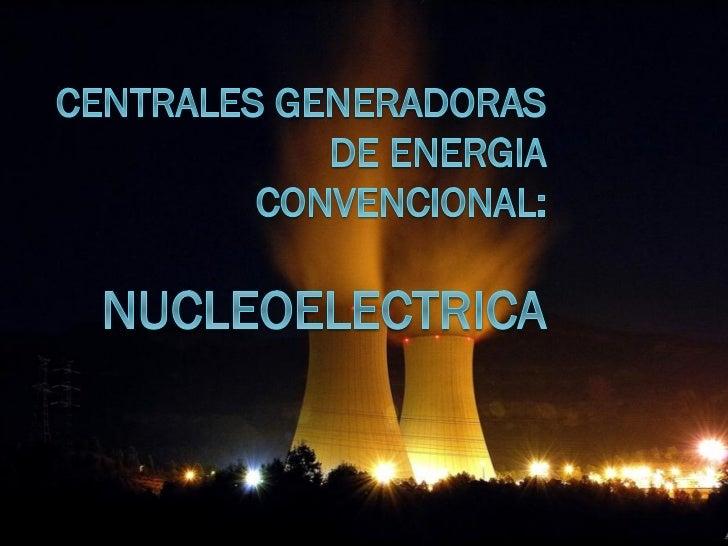 ¿Qué son?   Una central nuclear es una instalación    industrial empleada para la generación    de energía eléctrica a pa...