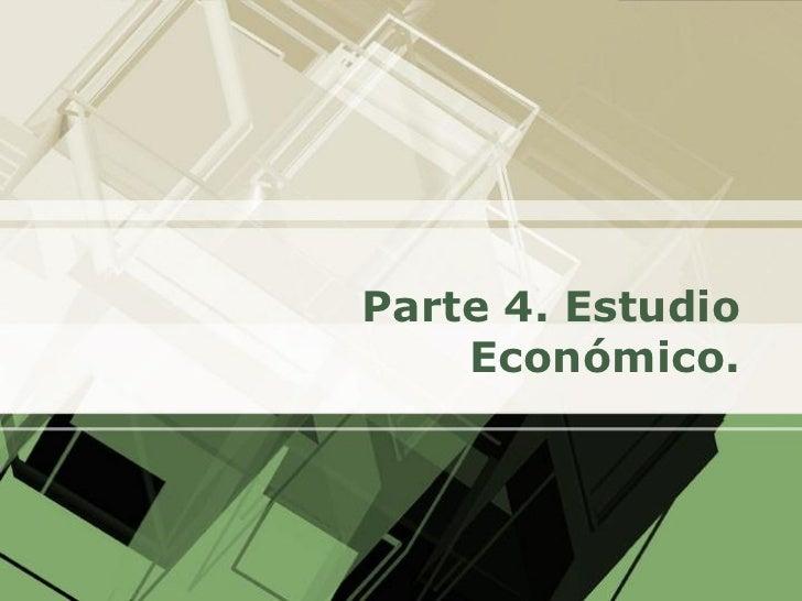 Parte 4. Estudio    Económico.