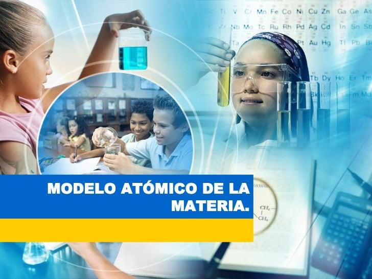 MODELO ATÓMICO DE LA           MATERIA.