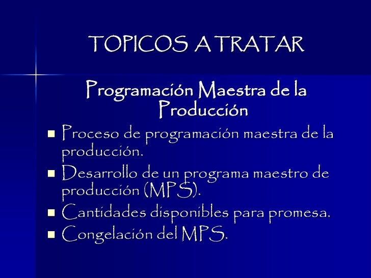 TOPICOS A TRATAR       Programación Maestra de la               Producción   Proceso de programación maestra de la    pro...