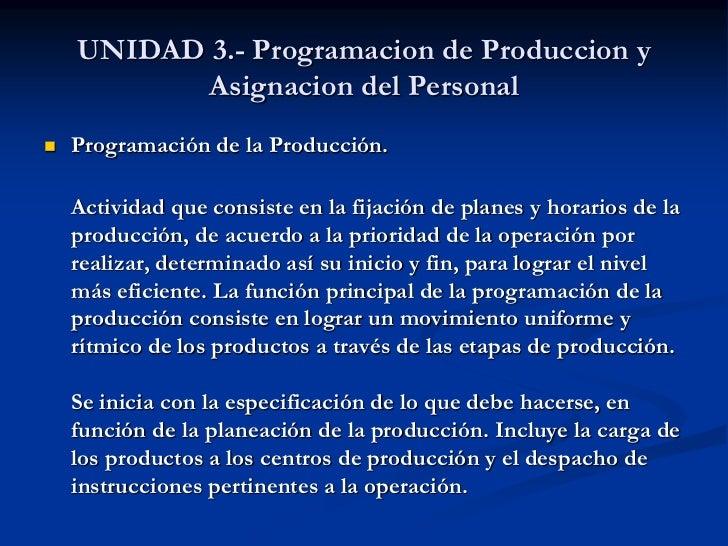UNIDAD 3.- Programacion de Produccion y           Asignacion del Personal   Programación de la Producción.    Actividad q...
