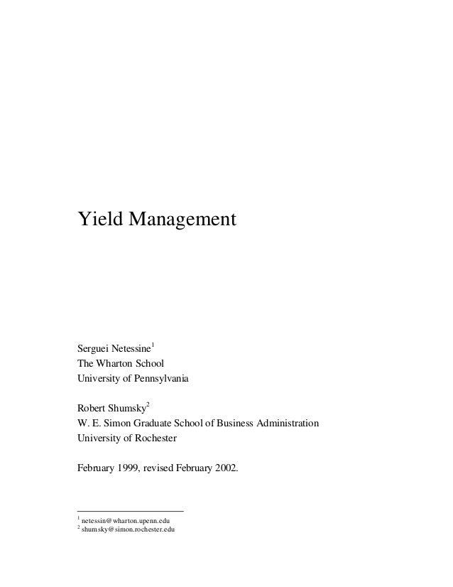 Yield Management Serguei Netessine1 The Wharton School University of Pennsylvania Robert Shumsky2 W. E. Simon Graduate Sch...