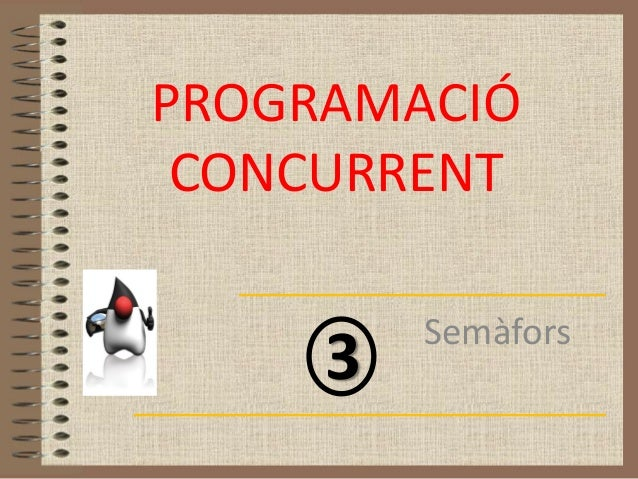 PROGRAMACIÓ CONCURRENT         Semàfors     3