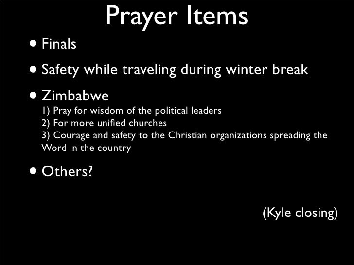 Prayer Items • Finals • Safety while traveling during winter break • Zimbabwe   1) Pray for wisdom of the political leader...