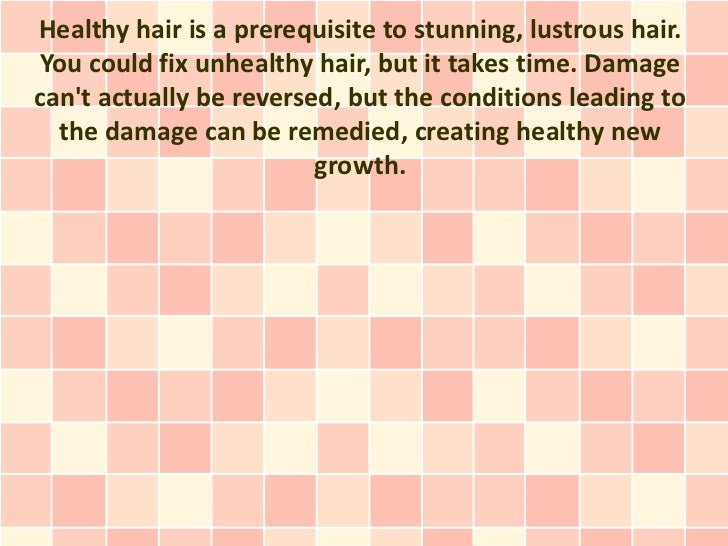 Healthy hair is a prerequisite to stunning, lustrous hair.You could fix unhealthy hair, but it takes time. Damagecant actu...