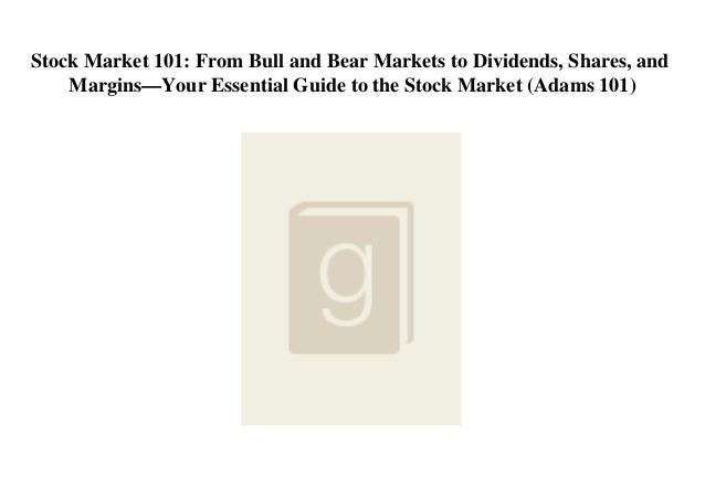 Stock Market 101: From Bull and Bear Markets to Dividends, Shares, and Margins—Your Essential Guide to the Stock Market (A...