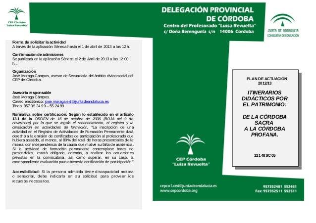 Forma de solicitar la actividadA través de la aplicación Séneca hasta el 1 de abril de 2013 a las 12 h.Confirmación de adm...