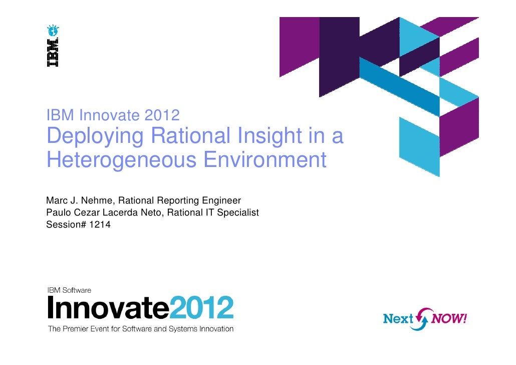 IBM Innovate 2012Deploying Rational Insight in aHeterogeneous EnvironmentMarc J. Nehme, Rational Reporting EngineerPaulo C...