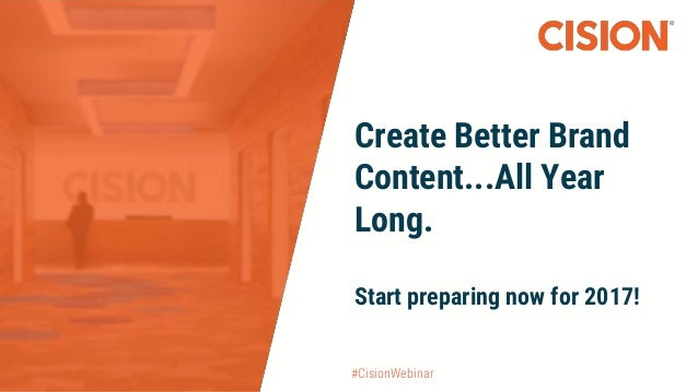 #CisionWebinar Create Better Brand Content...All Year Long. Start preparing now for 2017!