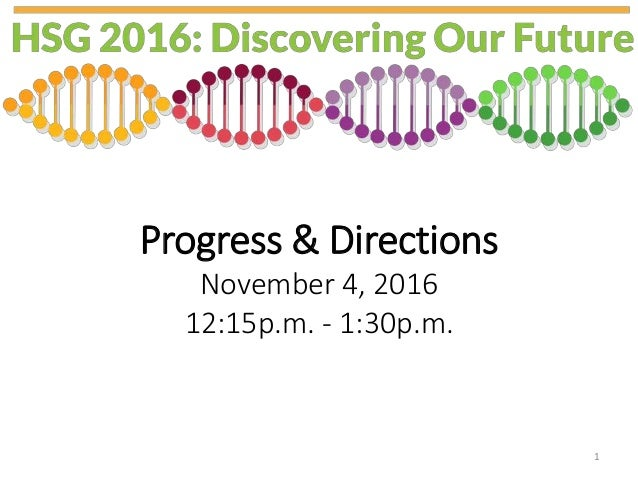 Progress & Directions November 4, 2016 12:15p.m. - 1:30p.m. 1
