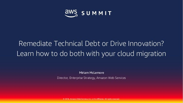 © 2018, Amazon Web Services, Inc. or Its Affiliates. All rights reserved. Miriam McLemore Director, Enterprise Strategy, A...