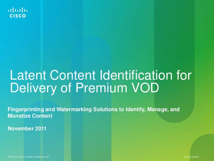 Latent Content Identification for  Delivery of Premium VODFingerprinting and Watermarking Solutions to Identify, Manage, a...