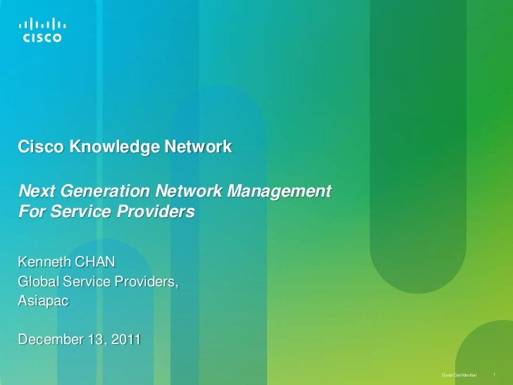 Cisco Knowledge NetworkNext Generation Network ManagementFor Service ProvidersKenneth CHANGlobal Service Providers,Asiapac...