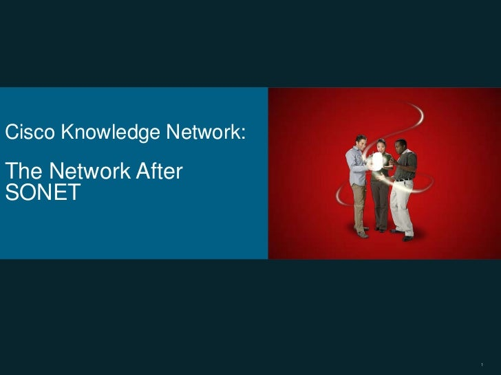 Cisco Knowledge Network:The Network AfterSONET                           1