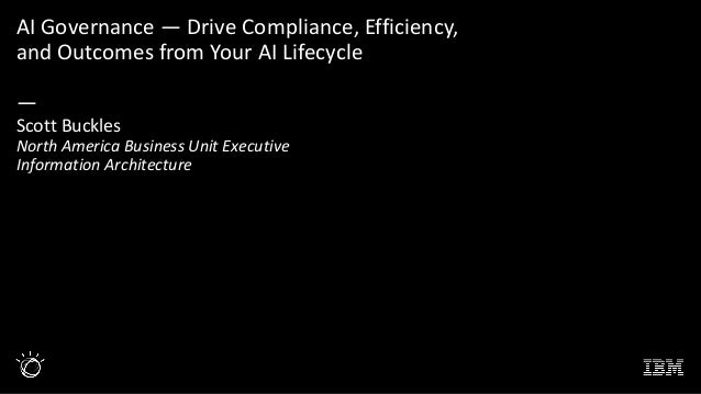 AI Governance — Drive Compliance, Efficiency, and Outcomes from Your AI Lifecycle — Scott Buckles North America Business U...