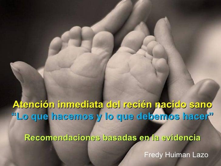 """Atención inmediata del recién nacido sano""""Lo que hacemos y lo que debemos hacer""""  Recomendaciones basadas en la evidencia ..."""