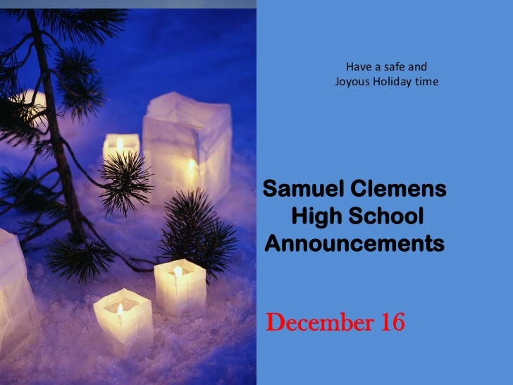 Have a safe and     Joyous Holiday timeSamuel Clemens  High SchoolAnnouncementsDecember 16
