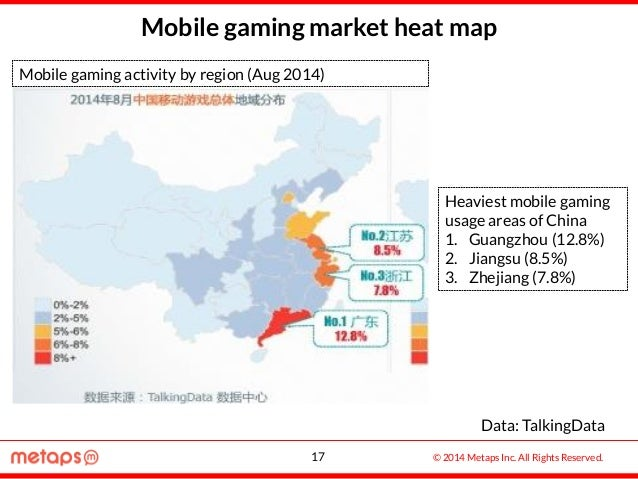 © 2014 Metaps Inc. All Rights Reserved. Mobile gaming market heat map Data: TalkingData Heaviest mobile gaming usage areas...