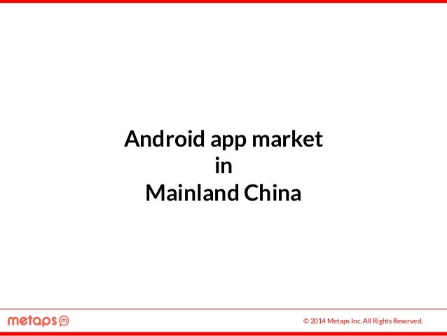 © 2014 Metaps Inc. All Rights Reserved. Android app market in Mainland China