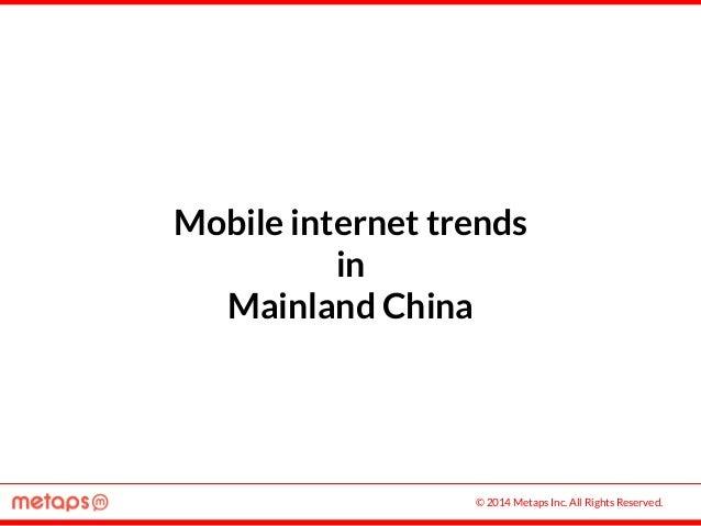 © 2014 Metaps Inc. All Rights Reserved. Mobile internet trends in Mainland China