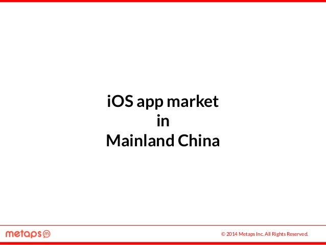 © 2014 Metaps Inc. All Rights Reserved. iOS app market in Mainland China