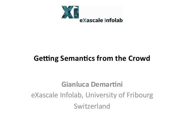 Ge#ng  Seman*cs  from  the  Crowd   Gianluca  Demar*ni   eXascale  Infolab,  University  of  Fribour...