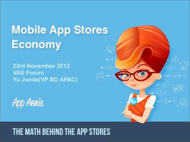Mobile App StoresEconomy23rd November 2012VAS ForumYu Junde(VP BD APAC)           CONFIDENTIAL PROPERTY OF APP ANNIE - DO ...