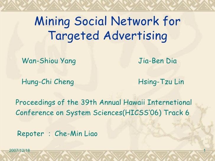 Mining Social Network for Targeted Advertising <ul><li>  Wan-Shiou Yang Jia-Ben Dia </li></ul><ul><li>  Hung-Chi Cheng Hsi...