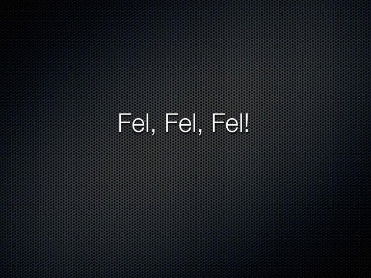 Fel, Fel, Fel!