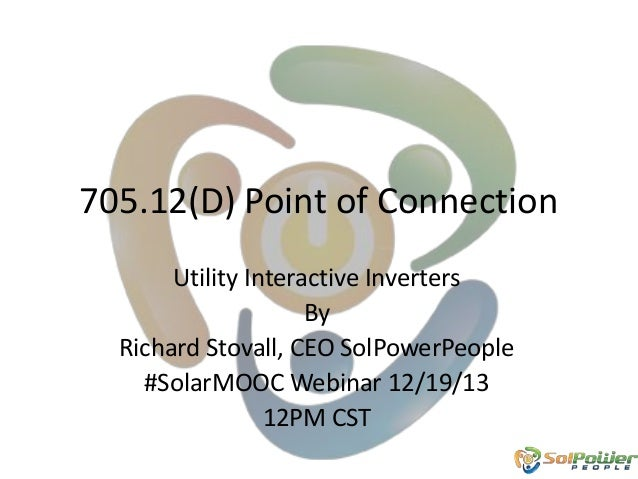 705.12(D) Point of Connection Utility Interactive Inverters By Richard Stovall, CEO SolPowerPeople #SolarMOOC Webinar 12/1...