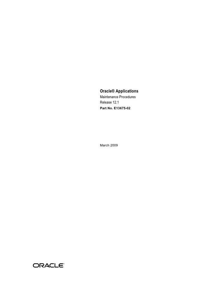 Oracle® ApplicationsMaintenance ProceduresRelease 12.1Part No. E13675-02March 2009