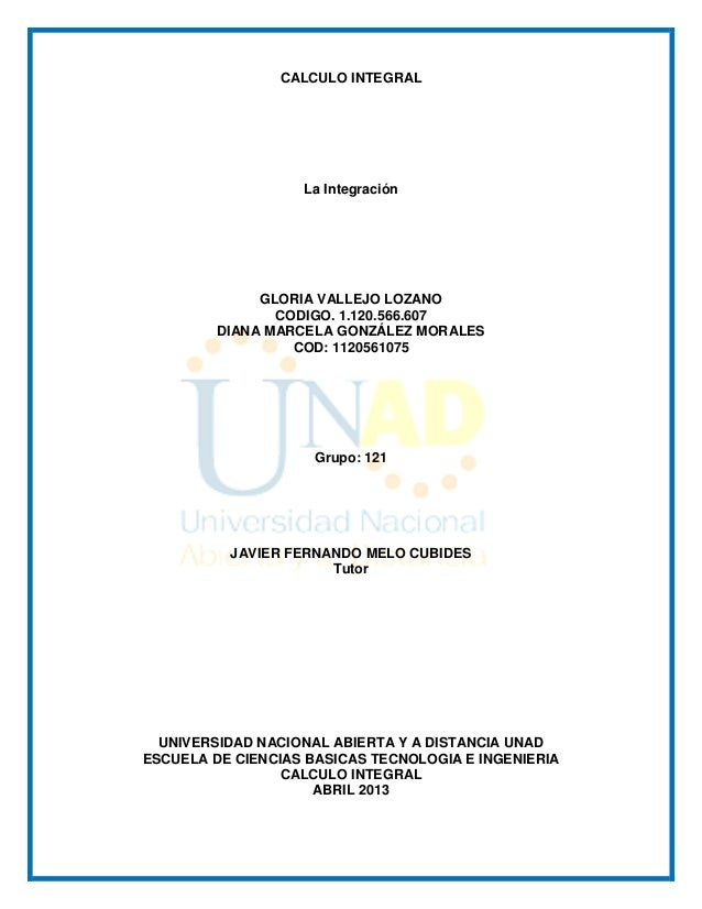 CALCULO INTEGRALLa IntegraciónGLORIA VALLEJO LOZANOCODIGO. 1.120.566.607DIANA MARCELA GONZÁLEZ MORALESCOD: 1120561075Grupo...